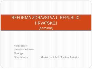 REFORMA ZDRAVSTVA U REPUBLICI HRVATSKOJ  (seminar)