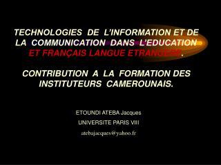 ETOUNDI ATEBA Jacques UNIVERSITE PARIS VIII  atebajacques@yahoo.fr