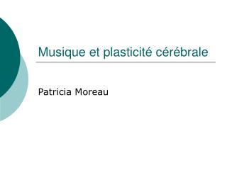 Musique et plasticit  c r brale