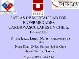 """""""ATLAS DE MORTALIDAD POR ENFERMEDADES CARDIOVASCULARES EN CHILE:  1997-2003"""""""