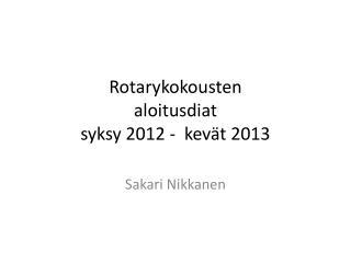 Rotarykokousten  aloitusdiat syksy 2012 -  kevät 2013