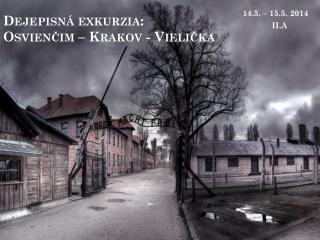 Dejepisná exkurzia:  Osvienčim – Krakov - Vielička