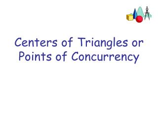 Centers of Triangles or Points of Concurrency