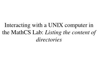 Interacting with a UNIX computer in the MathCS Lab:  Listing the content of directories