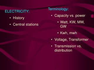 Terminology: Capacity vs. power Watt, KW, MW, GW Kwh, mwh Voltage, Transformer Transmission vs. distribution