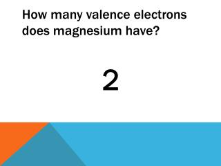 How many valence electrons does magnesium have?