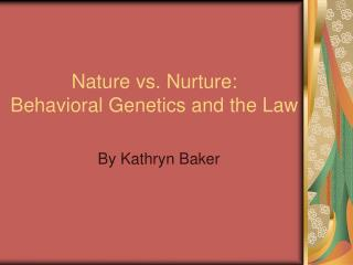 Nature vs. Nurture: Behavioral Genetics and the Law