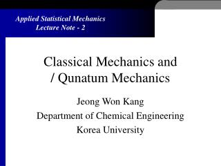 Classical Mechanics and  / Qunatum Mechanics