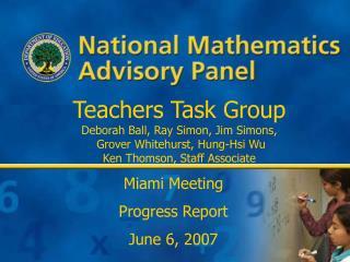 Teachers Task Group Deborah Ball, Ray Simon, Jim Simons,  Grover Whitehurst, Hung-Hsi Wu Ken Thomson, Staff Associate