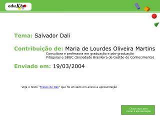 Tema: Salvador Dali   Contribui  o de: Maria de Lourdes Oliveira Martins Consultora e professora em gradua  o e p s-grad