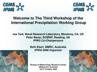 Welcome to The Third Workshop of the  International Precipitation Working Group