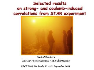 Selected results  on  s trong -  and  c oulomb-induced correlations from STAR experiment