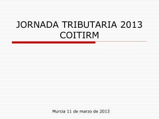 JORNADA TRIBUTARIA 2013 COITIRM