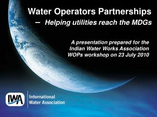 Water Operators Partnerships –   Helping utilities reach the MDGs
