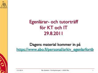 Egenlärar- och tutorträff  för KT och IT  29.8.2011