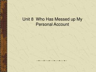 Unit 8  Who Has Messed up My Personal Account