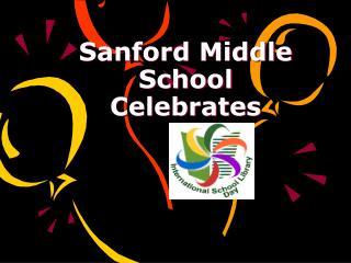Sanford Middle School  Celebrates