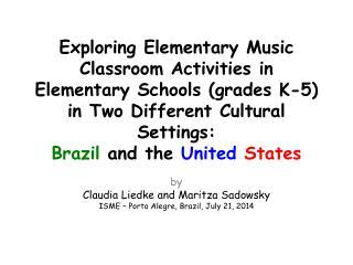 b y Claudia  Liedke  and Maritza  Sadowsky ISME – Porto  Alegre , Brazil, July 21, 2014