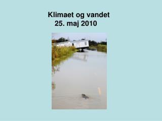 Klimaet og vandet 25. maj 2010