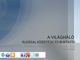AVILÁGHÁLÓ ÁLDÁSAI,KÍSÉRTÉSEIÉSBUKTATÓI