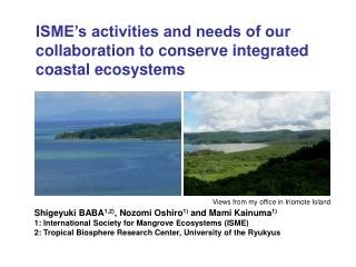 ISME�s activities and needs of our collaboration to conserve integrated coastal ecosystems