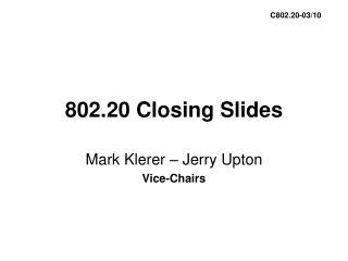802.20 Closing Slides
