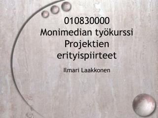 010830000 Monimedian työkurssi Projektien erityispiirteet
