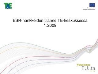 ESR-hankkeiden tilanne TE-keskuksessa 1.2009