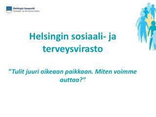 """Helsingin sosiaali- ja terveysvirasto """" Tulit juuri oikeaan paikkaan. Miten voimme auttaa?"""""""