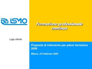 Proposta di intervento per piano formativo 2009 Milano, 24 Febbraio 2009