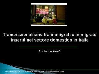 Transnazionalismo tra immigrati e immigrate inseriti nel settore domestico in Italia