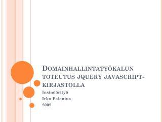 Domainhallintatyökalun  toteutus  jquery javascript-kirjastolla
