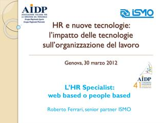 L'HR  Specialist :  web  based  o  people based Roberto Ferrari, senior partner ISMO