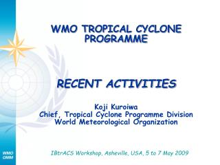 WMO TROPICAL CYCLONE PROGRAMME RECENT ACTIVITIES