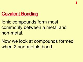 Covalent Bonding Ionic compounds form most commonly between a metal and non-metal.