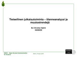 Tieteellinen julkaisutoiminta – tilanneanalyysi ja muutostrendejä Bo-Christer Björk HANKEN
