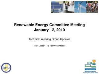 Renewable Energy Committee Meeting January 12, 2010 Technical Working Group Updates