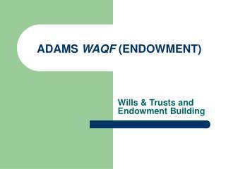 ADAMS  WAQF  (ENDOWMENT)