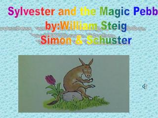 Sylvester and the Magic Pebble by:William Steig  Simon & Schuster