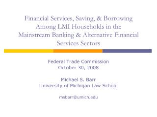 Federal Trade Commission October 30, 2008 Michael S. Barr University of Michigan Law School