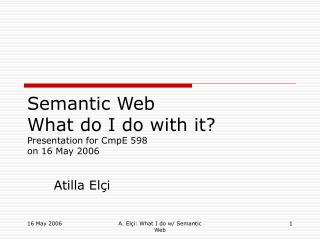 Semantic Web What do I do with it? Presentation for CmpE 598 on 16 May 2006
