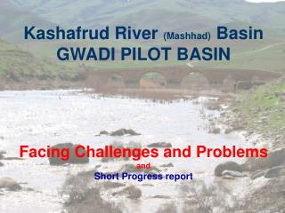 Kashafrud River (Mashhad) Basin GWADI PILOT BASIN Facing Challenges and Problems and