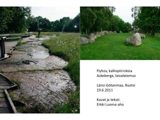 Flyhov, kalliopiirroksia Askeberga, laivalatomus Länsi-Götanmaa, Ruotsi 19.6.2011 Kuvat ja teksti: