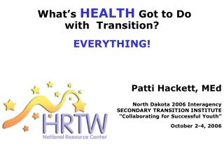 What�s HEALTH Got to Do  with  Transition? EVERYTHING!