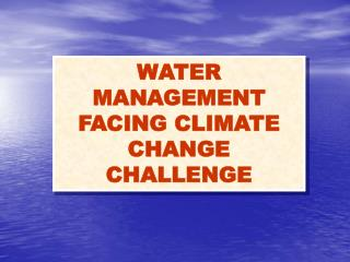 WATER MANAGEMENT FACING CLIMATE CHANGE CHALLENGE