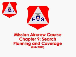 Mission Aircrew Course Chapter 9: Search Planning and Coverage Feb 2005