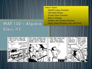 MAT 150 – Algebra  Class #3