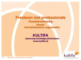 Presteren met professionals Prestatieverbetering  binnen  kennisintensieve organisaties