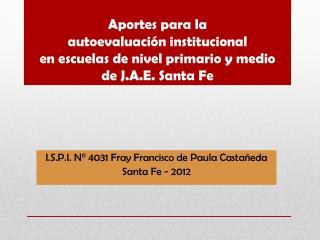 I.S.P.I. N° 4031 Fray Francisco de Paula Castañeda  Santa Fe - 2012