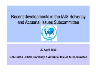 Recent developments in the IAIS Solvency and Actuarial Issues Subcommittee